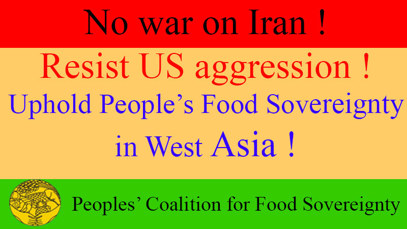 No war on Iran ! Resist US aggression ! Uphold People's Food Sovereignty in West Asia !